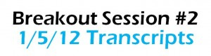 Breakout Session #2 | 1-5-12 | Transcripts